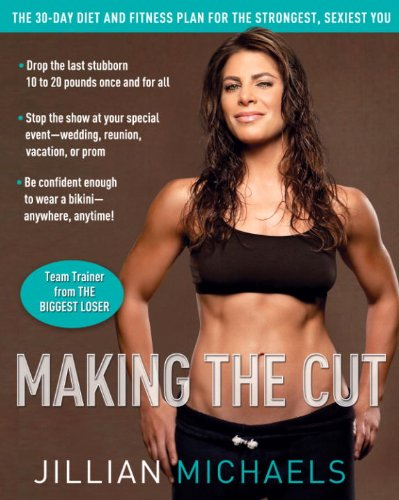 Making the Cut: The 30Day Diet and Fitness Plan for the Strongest Sexiest You