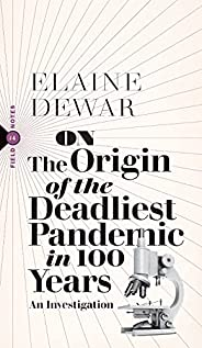 On the Origin of the Deadliest Pandemic in 100 Years: An Investigation