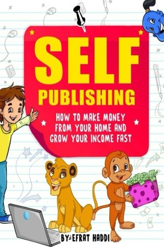 SELF-PUBLISHING: How to make money from your home and grow your income fast ebook