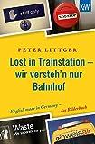 Lost in Trainstation - wir versteh'n nur Bahnhof: English made in Germany - das Bilderbuch