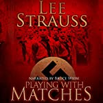 Playing with Matches: Coming of Age in Hitler's Germany | Lee Strauss