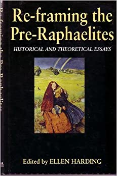 Reframing the pre-raphaelites historical and theoretical essays