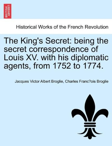 Download The King's Secret: being the secret correspondence of Louis XV. with his diplomatic agents, from 1752 to 1774. ebook