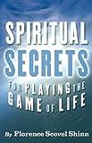 Spiritual Secrets for Playing the Game of Life, Florence Scovel Shinn, 1579511325