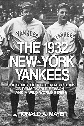 (The 1932 New York Yankees: The Story of a Legendary Team, a Remarkable Season, and a Wild World Series)