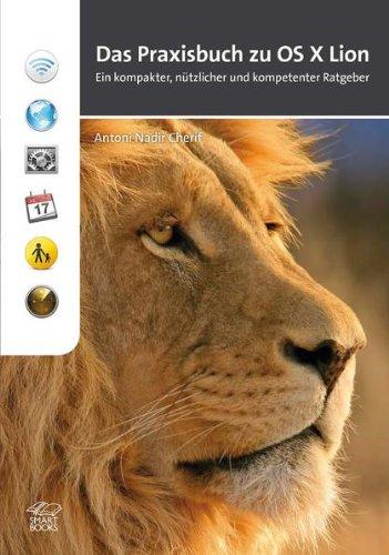OS X Lion - Das Praxisbuch: Ein kompakter, nützlicher und kompetenter Ratgeber