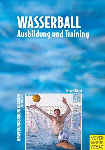 Wasserball. Ausbildung und Training (Bewegungsraum Wasser)