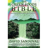 The Green Foods Bible - Revised and Expanded Edition: Could Green Plants Hold the Key to Our Survival?