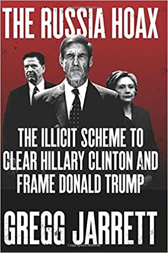 Jarrett – The Russia Hoax: The Illicit Scheme to Clear Hillary Clinton and Frame Donald Trump