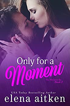 Only For A Moment (The McCormicks Book 2) by [Aitken, Elena, Aitken, Elena]