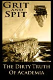 Grit and Spit: The Dirty Truth of Academia