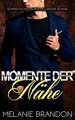 Momente der Nähe: Ein Alpha Milliardär Liebesroman, Momente-Reihe Buch 1 (German Edition)