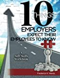 10 Things Employers Expect Their Employees To Know: A Soft Skills Training Workbook