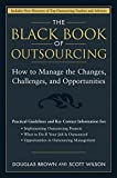 The Black Book of Outsourcing: How to Manage the Changes, Challenges, and Opportunities (Wiley Desktop Editions)