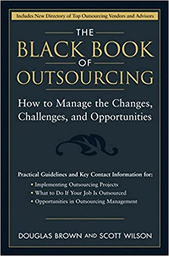 The Black Book Of Outsourcing: How To Manage The Changes, Challenges, And  Opportunities: Douglas Brown, Scott Wilson: 9780471718895: Amazon.com: Books
