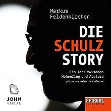 Die Schulz-Story: Ein Jahr zwischen Höhenflug und Absturz - Ein SPIEGEL-Hörbuch Hörbuch von Markus Feldenkirchen Gesprochen von: Helmut Winkelmann