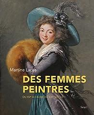 Des femmes peintres : Du XVe à l'aube du XIXe siècle par Martine Lacas