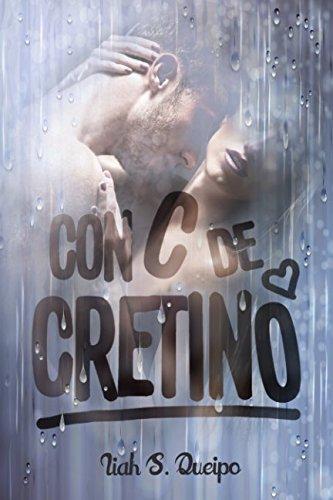Con C de Cretino. (Spanish Edition) [Liah S. Queipo] (Tapa Blanda)