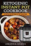 Ketogenic Instant Pot Cookbook: Fast and Easy Keto Diet Recipes for Your Pressure Cooker
