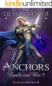Anchors: Loyalty and War 2 (The God Jars Saga Book 8)