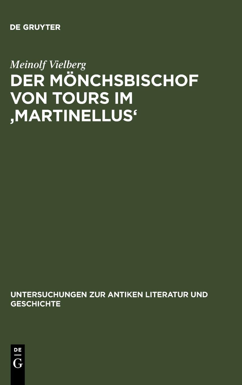 Der Monchsbischof von Tours im 'Martinellus' (Untersuchungen zur antiken Literatur und Geschichte 79) (German Edition) pdf epub