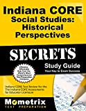 Indiana CORE Social Studies - Historical Perspectives Secrets Study Guide: Indiana CORE Test Review for the Indiana CORE Assessments for Educator Licensure