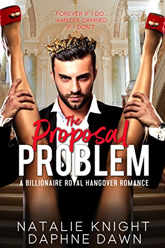 The Proposal Problem: A Billionaire Royal Hangover Romance cover