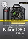 The Nikon D80 Dbook : Your Interactive Guide to DSLR Photography, Dorau, Rainer and Cloot, Jeremy, 1933952156
