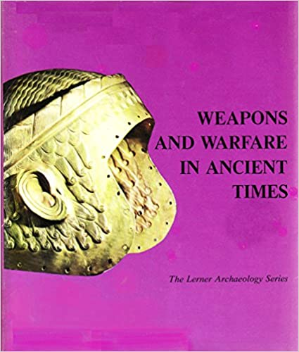 Weapons and Warfare in Ancient Times (THE LERNER ARCHAEOLOGY SERIES), Currier, Richard L.; Gonen, Rivka