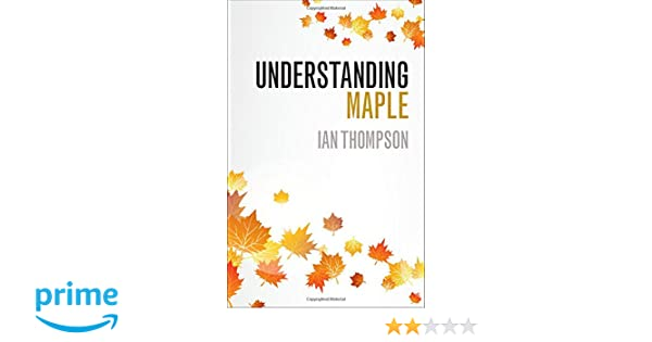 Understanding Maple: Ian Thompson: 9781316628140: Amazon.com: Books