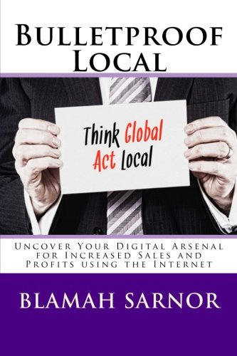 Bulletproof Local: Uncover Your Digital Arsenal for Increased Sales and Profits using the Internet PDF