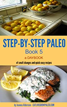 STEP-BY-STEP PALE0 - BOOK 5: a Daybook of small changes and quick easy recipes (Paleo Daybooks) by [Alderson, Joanna]