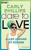 Aller Anfang ist küssen: Dare to Love 7 - Roman