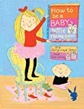 How to Be a Baby... by Me, the Big Sister, Sally Lloyd-Jones, 0375938435