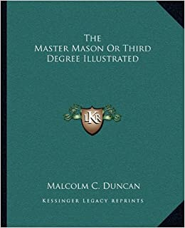 The Master Mason Or Third Degree Illustrated: Malcolm C