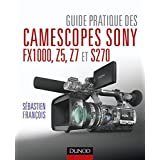 Guide pratique des camescopes Sony FX1000, S270, Z5 et Z7 (Hors collection) (French Edition)
