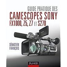 Guide pratique des camescopes Sony FX1000, S270, Z5 et Z7 (Hors Collection) (French Edition)