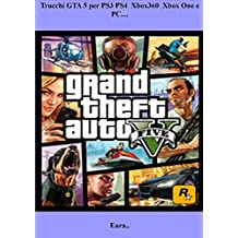 Trucchi GTA 5 per PS3 PS4  Xbox360  Xbox One e PC… (Italian Edition)