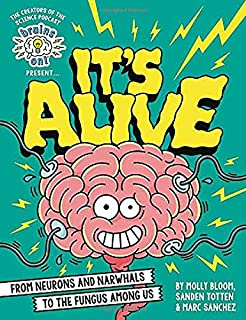 Book Cover: Brains On! Presents...It's Alive: From Neurons and Narwhals to the Fungus Among Us