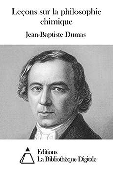 le ons sur la philosophie chimique french edition ebook jean baptiste dumas. Black Bedroom Furniture Sets. Home Design Ideas