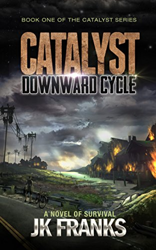 Catalyst Downward Cycle: a Post-Apocalyptic Novel of Survival by [Franks, JK]