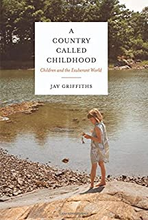 Book Cover: A Country Called Childhood: Children and the Exuberant World