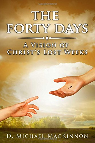 The Forty Days: A Vision of Christ's Lost Weeks