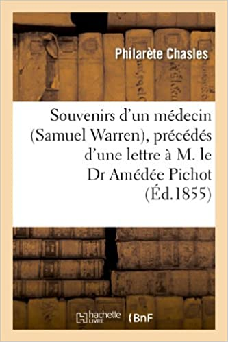 Téléchargez des ebooks gratuitement en anglais Souvenirs d'un médecin (Samuel Warren), précédés d'une lettre à M. le Dr Amédée Pichot PDF DJVU FB2