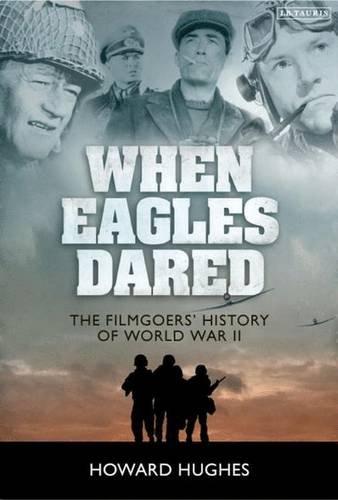 When Eagles Dared: The Filmgoers' History of World War II ebook