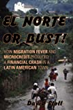 img - for El Norte or Bust!: How Migration Fever and Microcredit Produced a Financial Crash in a Latin American Town book / textbook / text book