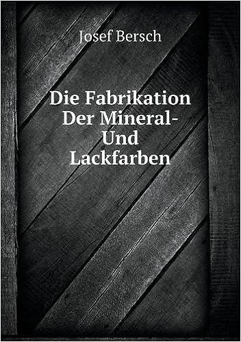 Die Fabrikation Der Mineral- Und Lackfarben