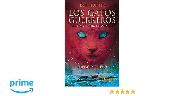 Gatos-Los cuatro clanes 02. Fuego y hielo (Gatos: Los cuatro clanes / Warriors) (Spanish Edition): Erin Hunter, Salamandra: 9788498384604: Amazon.com: Books