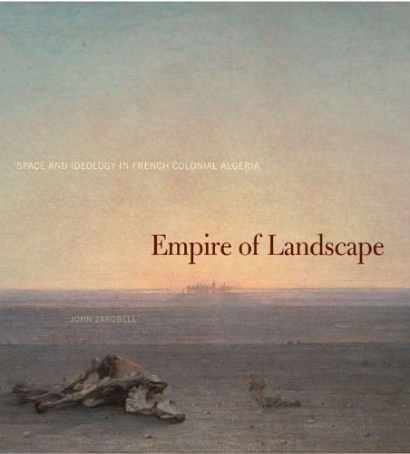 Empire of Landscape: Space and Ideology in French Colonial Algeria by Penn State University Press