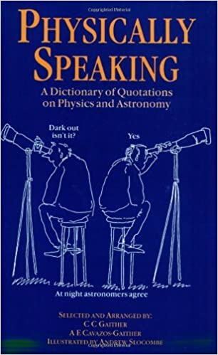 Physically Speaking: A Dictionary of Quotations on Physics and Astronomy by C.C. Gaither (1997-01-01)